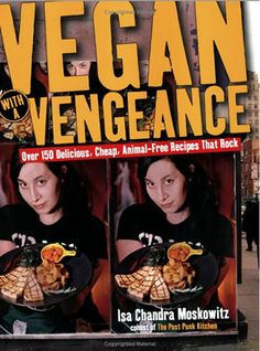Vegan With A Vengeance: Over 150 Delicious, Cheap, Animal-Free Recipes That Rock!