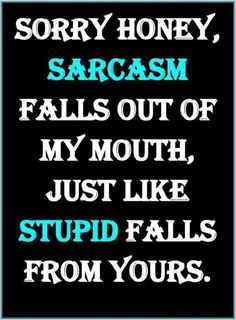 truth hurts, sarcasm, stuff, mouth, funni, humor, quot, true stories, honey