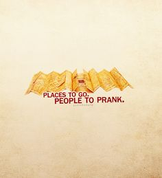 Places to Go - People to Prank