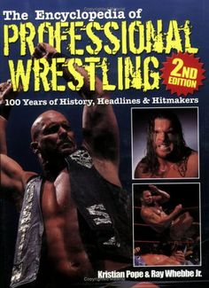 The Encyclopedia of Professional Wrestling: 100 Years of History, Headlines & Hitmakers
