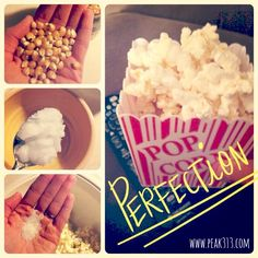 Pop popcorn in microwave or stovetop. (Not the bagged stuff!) Melt a little bit of coconut oil in a bowl. Drizzle over the popped popcorn. Shake a bit of salt over it. Stir. Voila! Healthy popcorn! | peak313.com