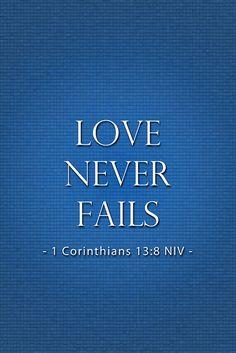 1 Cor 13:8... it's true!