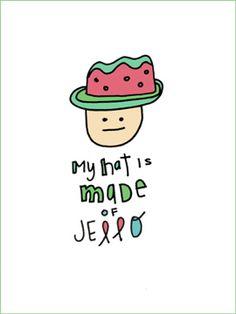 Hehehe jello hat. :D