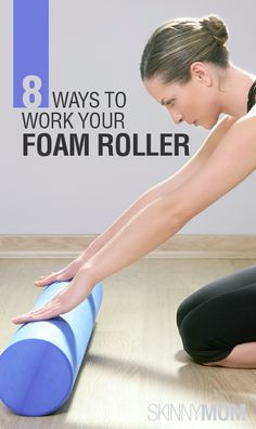 Get the Skinny on 8 Way to Work Your Foam Roller!!!!