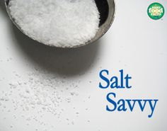 A little salt savviness goes a long way. http://www.bestfoodfacts.org/food-for-thought/savvy_about_salt