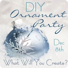 DIY PARTY IDEA:     A variety of cute and easy to make ornaments- great party idea