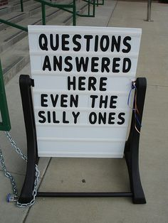 What's the silliest question you can think of?