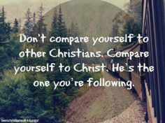 Don't compare yourself to other Christians.  Compare yourself to Christ.  He's the one you're following.