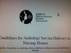 Guidelines for Audiology Service Delivery in Nursing Homes.  Pinned by SOS Inc. Resources.  Follow all our boards at http://pinterest.com/sostherapy  for therapy resources.