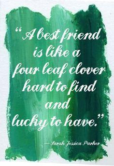St. Patricks Day friend quotes, clovers, four leaf clover, relationship quotes, friendship quotes, leaves, love quotes, sarah jessica parker, linen