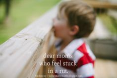 dear moms who feel stuck in a rut - a letter of encouragement for those spinning motherhood days. // at finding joy