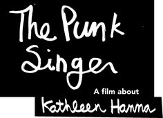 The Punk Singer: A film about Kathleen Hanna (!!!)