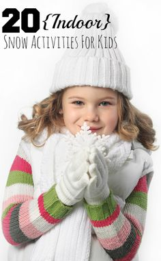 20 Indoor Snow Activities for Kids. LOVE IT! This way we don't even have to get cold!