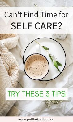 Can't Find Time for Self Care? Try These 3 Tips. #selfcare #selflove #balance #happiness