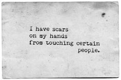 """""""scars ... from touching certain people"""" -J.D. Salinger"""