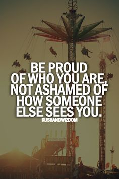 Be proud of...quote