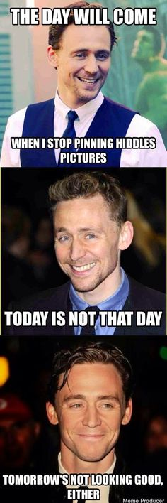 Yep.Or the day after that,Or the day after that,Or the day after that,Or the day after that......You get the idea. geek, nerd, eheheh, nope, loki, funni, fangirl, fandom, tom hiddleston