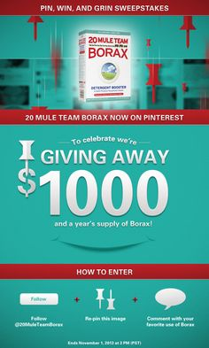 #20MuleTeamBorax #PinWinandGrin #Sweepstakes steps: 1. Follow @20 Mule Team Borax on Pinterest at http://pinterest.com/20muleteamborax/ 2. Repin the sweepstakes image. 3. Comment your favorite Borax use at http://pinterest.com/pin/358599189050418321/ (visit the Borax Uses board for more ideas). One randomly selected person who completes the steps above by November 1, 2013 will win a year's supply of Borax and $1,000! Official rules: http://20muleteamlaundry.com/pin-win-and-grin-sweepstakes-terms