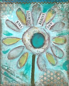 Your Journey Begins Now...8 x 10 print...from original mixed media painting and collage Blue Flower