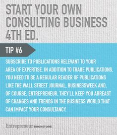 Tips to start your own consulting business: Subscribe to publications relevant to your area of expertise.