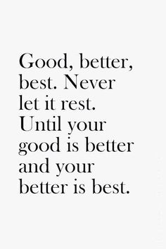 ♔ Good, better, best
