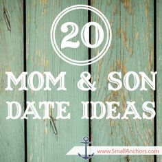 date your son! they grow up so fast... 20 great mom & son date ideas!