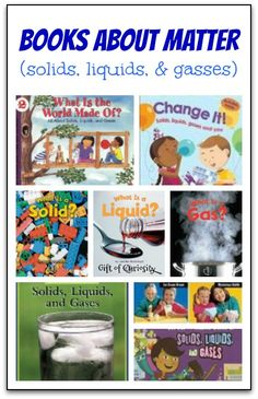 Books about states of matter (solids, liquids, & gasses). A collection of books for teaching young kids about solids, liquids, and gasses. A review of each book is included. || Gift of Curiosity