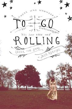 """There was no where to go, but everywhere, so just keep rolling under the stars."" - Jack Kerouac, quote from On The Road"