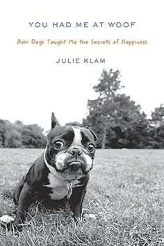 You Had Me At Woof - Just read it , if you're a dog love you'll love this book!
