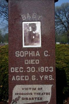 Sophia Victim of The Iroquois Theatre Disaster Dec 30 1903 -  Iroquois Theater After the Fire, Dec. 31, 1903 Dec, 1903 The Iroquois Theater in Chicago caught fire December 30, 1903 during a performance killing 602 people. Most the victims were women and children.