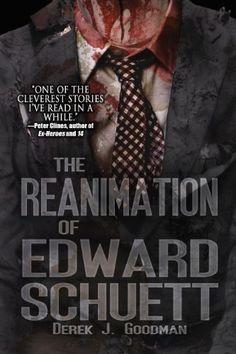The Reanimation of Edward Schuett by Derek J. Goodman, http://www.amazon.com/dp/B009TU0TT4/ref=cm_sw_r_pi_dp_je1Qsb084YAYH