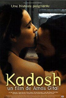 Kadosh (Amos Gitai, 1999) This was a heart-ripping movie, but I'd recommend it.  The story is about a Chassidic couple's struggle in trying to conceive and how the woman was treated by the community.