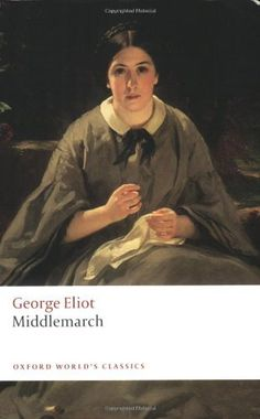 Middlemarch (Oxford World's Classics) by George Eliot, http://www.amazon.com/dp/0199536759/ref=cm_sw_r_pi_dp_.oGbqb164TRVX
