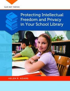 Protecting intellectual freedom and privacy in your school library / Helen R. Adams. / Santa Barbara, California : Libraries Unlimited, an imprint of ABC-CLIO, LLC, 2013.