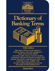 Dictionary of Banking Terms (Barron's Business Guides) by Thomas P. Fitch. $1.68. Author: Thomas P. Fitch. Publisher: Barron's Educational Series, Inc.; 5th edition (January 1, 2006). Publication: January 1, 2006