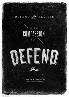 """""""Defend your beliefs with compassion, but defend them."""" Elder Jeffrey R. Holland #ldsconf #lds"""