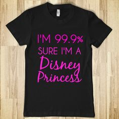 i'm 99.9% sure i'm a disney princess