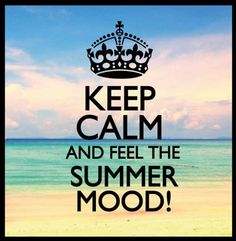 Keep calm and feel the summer mood! :)