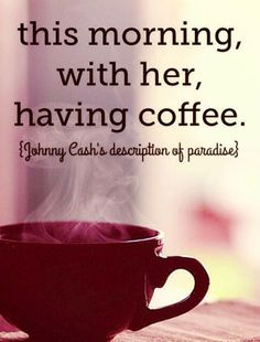 This morning, with her, having coffee. ♥ #love #quotes