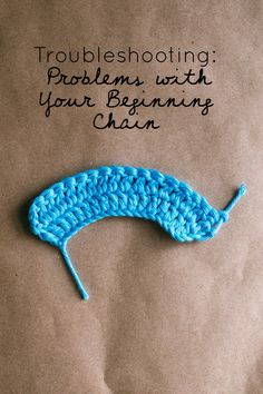Slugs on the Refrigerator gives some troubleshooting tips with your beginning crochet chain.