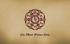Om Mani Padme Hum - om (meditacion) mani (paciencia/disciplina) padme (sabiduría/generosidad) hum (diligencia)