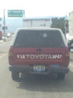 ¿Y la Toyota, 'apá?