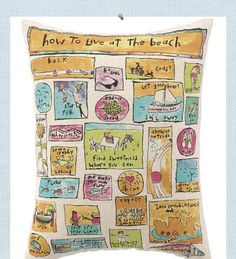 How to Live at the Beach pillow. Be uplifted. Expect company. Let your heart sail away. Shower outside. Dive in. Reduce speed. How to live at the beach guide and shades of blues, green, yellow and pink create a fun, beach style pillow.