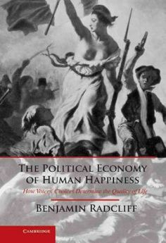 The political economy of human happiness : how voters' choices determine the quality of life - Radcliff examines the question of how political outcomes in democratic societies determine the quality of life that citizens experience.