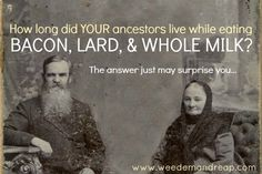 How long did YOUR ancestors live while eating BACON, LARD, & WHOLE MILK?