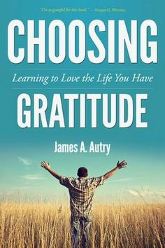 Choosing GratitudeL Learning to Love the Life You Have by James A. Autry, former Fortune 500 executive of Meredith Corporation, who got tired of reading the griping and anger in the daily news and, finding his own thoughts sabotaged by negativity and who challenges each of us to 'Count your blessings'. 'It's difficult to be angry when you are grateful.' by Mike Kilen, desmoinesregister #Jim_Autry #Choosing_Gratitude #Iowa #Mike_Kilen #desmoinesregister