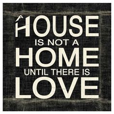 // A #House is not a #Home until there is #Love // #Wall #Art #Quote #Truth