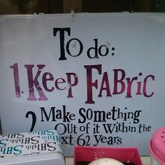 """""""To do: (1) Keep Fabric. (2) Make something out of it within the next 62 years"""". From: http://instagram.com/p/mc0UWOOU31/"""