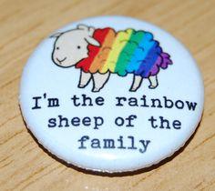 """I'M THE RAINBOW SHEEP OF THE FAMILY"" 25MM BUTTON BADGE GAY LESBIAN LGBT PRIDE hahahaha! Too cute! :P"
