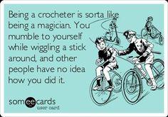 Crochet is like magic.
